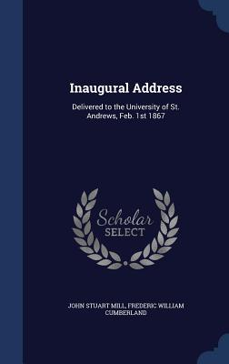 Inaugural Address: Delivered to the University of St. Andrews, Feb. 1st 1867  by  John Stuart Mill