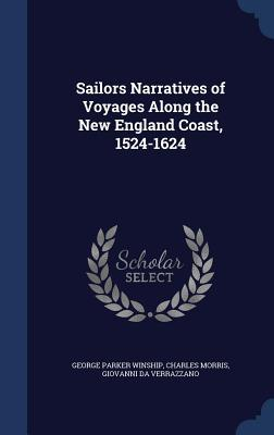 Sailors Narratives of Voyages Along the New England Coast, 1524-1624 George Parker Winship