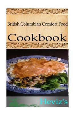 British Columbian Comfort Food  by  Hevizs
