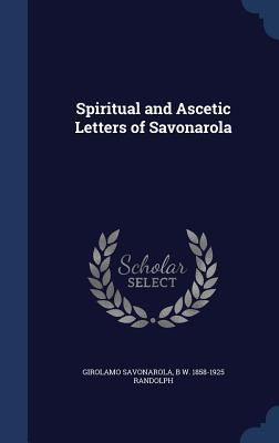Spiritual and Ascetic Letters of Savonarola  by  Girolamo Savonarola