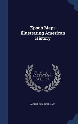 Epoch Maps Illustrating American History Albert Bushnell Hart