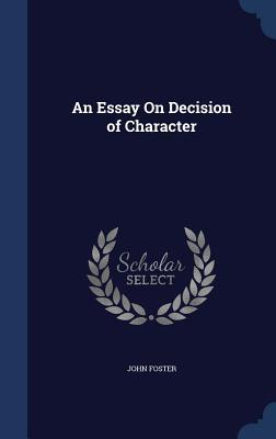 An Essay on Decision of Character  by  John Foster