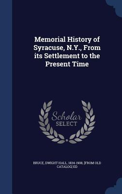 Memorial History of Syracuse, N.Y., from Its Settlement to the Present Time  by  Dwight Hall 1834-1908 Bruce  [From