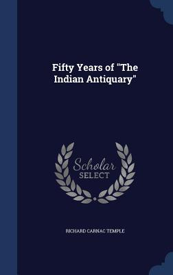 Fifty Years of the Indian Antiquary  by  Richard Carnac Temple