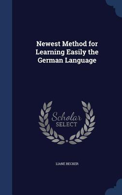 Newest Method for Learning Easily the German Language Liane Becker