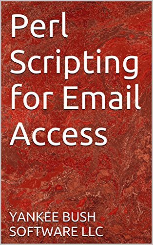 Perl Scripting for Email Access Yankee Bush Software LLC