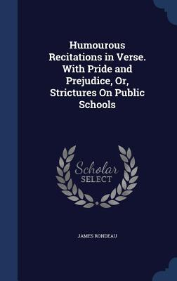 Humourous Recitations in Verse. with Pride and Prejudice, Or, Strictures on Public Schools James Rondeau