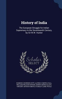History of India: The European Struggle for Indian Supremacy in the Seventeenth Century, Sir W.W. Hunter by Romesh Chunder Dutt