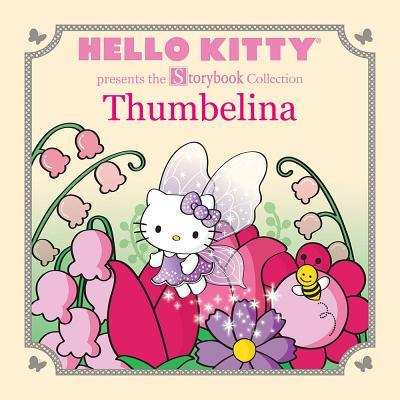 Hello Kitty Presents the Storybook Collection: Thumbelina  by  LTD. Sanrio Company