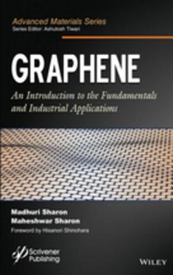 Graphene: An Introduction to the Fundamentals and Industrial Applications  by  Madhuri Sharon
