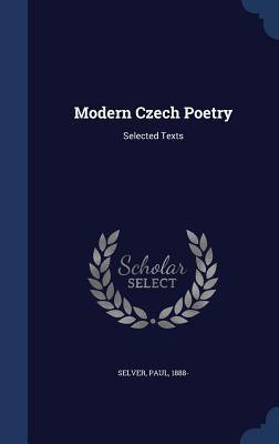 Modern Czech Poetry: Selected Texts Selver Paul 1888-