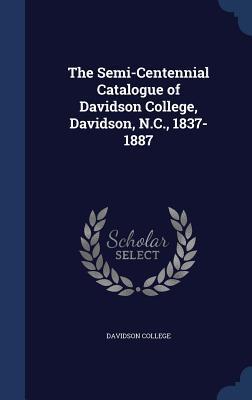 The Semi-Centennial Catalogue of Davidson College, Davidson, N.C., 1837-1887  by  Davidson College