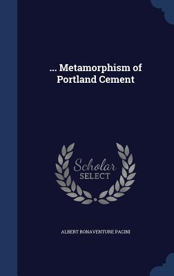 ... Metamorphism of Portland Cement  by  Albert Bonaventure Pacini