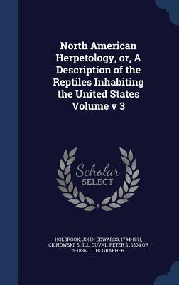 North American Herpetology, Or, a Description of the Reptiles Inhabiting the United States Volume V 3 Cichowski S Ill