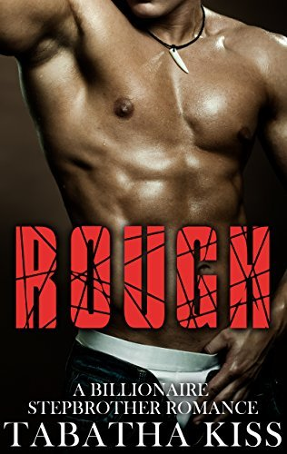 ROUGH: A Billionaire Stepbrother Romance  by  Tabatha Kiss