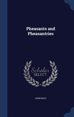 Pheasants and Pheasantries  by  John Baily