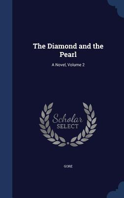 The Diamond and the Pearl: A Novel, Volume 2 Gore