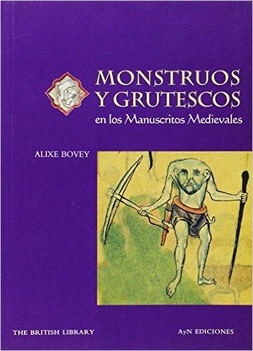 Monstruos y grutescos en los manuscritos medievales Alixe Bovey