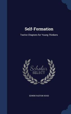 Self-Formation: Twelve Chapters for Young Thinkers Edwin Paxton Hood