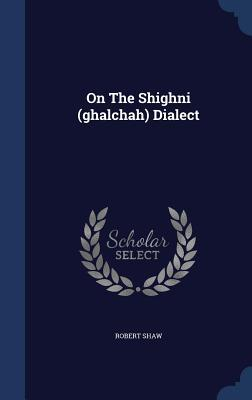 On the Shighni (Ghalchah) Dialect  by  Robert Shaw