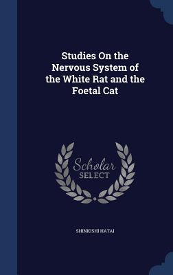 Studies on the Nervous System of the White Rat and the Foetal Cat Shinkishi Hatai