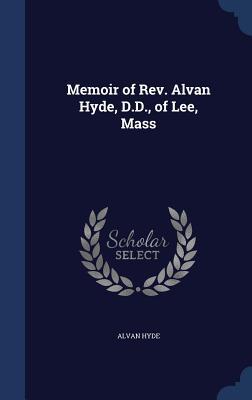 Memoir of REV. Alvan Hyde, D.D., of Lee, Mass  by  Alvan Hyde