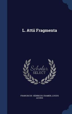 L. Attii Fragmenta  by  Lucius Accius Francisc Henricus Cramer
