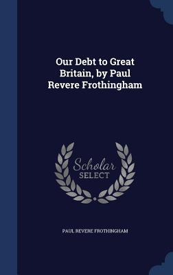 Our Debt to Great Britain, Paul Revere Frothingham by Paul Revere Frothingham