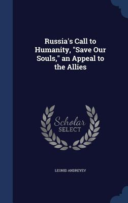 Russias Call to Humanity, Save Our Souls, an Appeal to the Allies  by  Leonid Andreyev