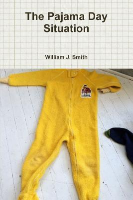 The Pajama Day Situation William J. Smith