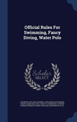 Official Rules for Swimming, Fancy Diving, Water Polo  by  Frederick William Luehring