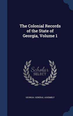 The Colonial Records of the State of Georgia, Volume 1  by  Georgia General Assembly