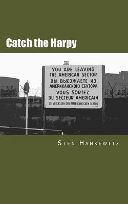 Catch the Harpy: A Cold War Novel  by  Sten Hankewitz