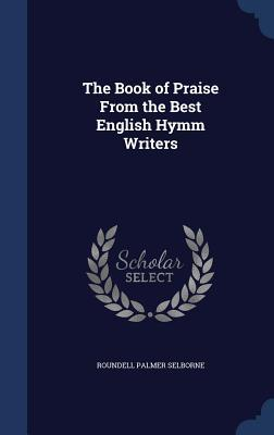 The Book of Praise from the Best English Hymm Writers Roundell Palmer Selborne