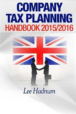 Company Tax Planning Handbook 2015/2016  by  MR Lee Hadnum
