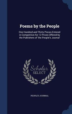 Poems the People: One Hundred and Thirty Pieces Entered in Competition for 12 Prizes Offered by the Publishers of The Peoples Journal by Peoples Journal