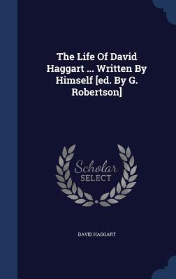 The Life of David Haggart ... Written Himself [Ed. by G. Robertson] by David Haggart