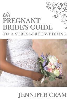 The Pregnant Brides Guide to a Stress-Free Wedding Jennifer Cram