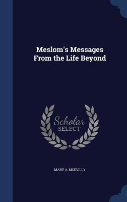 Mesloms Messages from the Life Beyond Mary A. McEvilly