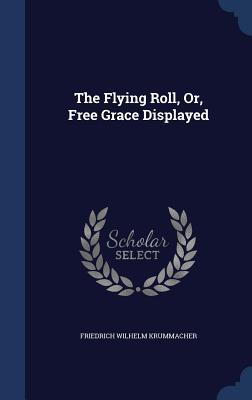 The Flying Roll, Or, Free Grace Displayed Friedrich Wilhelm Krummacher