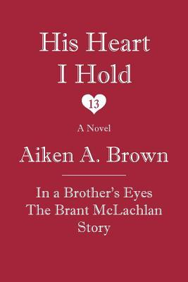 His Heart I Hold Aiken A Brown