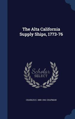 The Alta California Supply Ships, 1773-76  by  Charles E. 1880-1941 Chapman