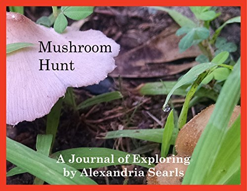 Mushroom Hunt: Learning about Fungi (Journals of Exploring Book 2)  by  Alexandria Searls