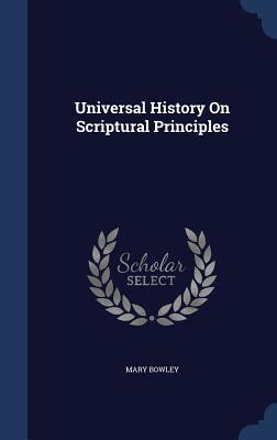 Universal History on Scriptural Principles  by  Mary Bowley
