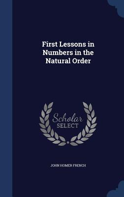 First Lessons in Numbers in the Natural Order  by  John Homer French