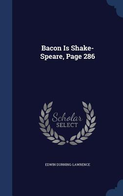 Bacon Is Shake-Speare, Page 286 Edwin Durning-Lawrence
