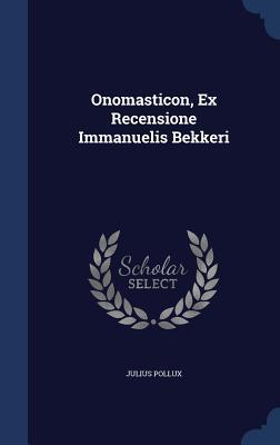 Onomasticon, Ex Recensione Immanuelis Bekkeri Julius Pollux