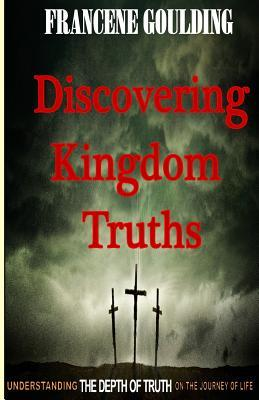 Discovering Kingdom Truths Francene Goulding