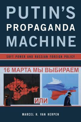 Putins Propaganda Machine: Soft Power and Russian Foreign Policy  by  Marcel H Van Herpen