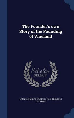 The Founders Own Story of the Founding of Vineland  by  Charles K[line] D 1900 [From Landis